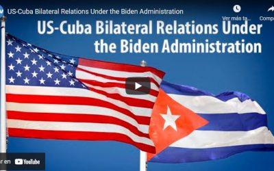 U.S.-Cuba Bilateral Relations Under the Biden Administration
